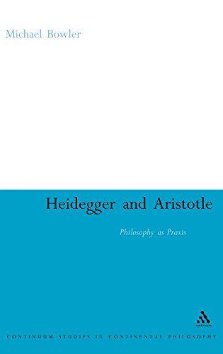 Heidegger and Aristotle: Philosophy as Praxis (Bloomsbury Studies in Continental Philosophy)