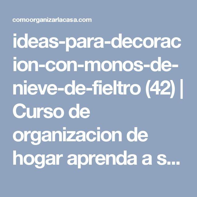 ideas-para-decoracion-con-monos-de-nieve-de-fieltro (42) | Curso de organizacion de hogar aprenda a ser organizado en poco tiempo