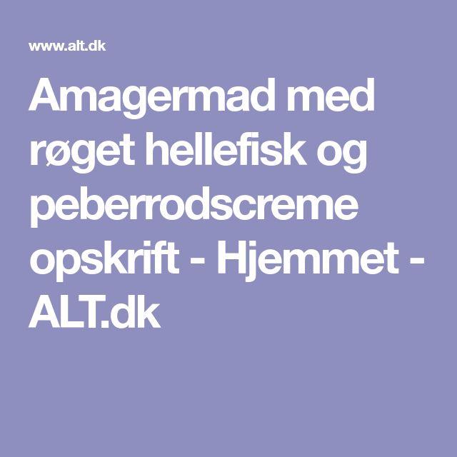 Amagermad med røget hellefisk og peberrodscreme opskrift - Hjemmet - ALT.dk