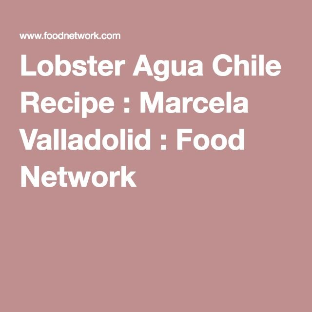 Lobster Agua Chile Recipe : Marcela Valladolid : Food Network