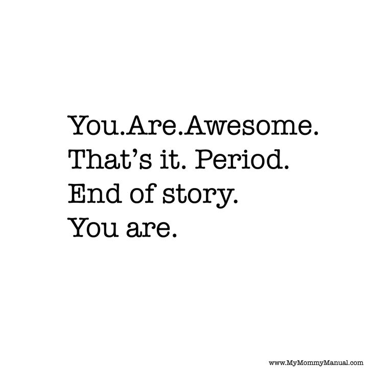 You Are Awesome. #inspiring #quotes #mindful #parenting   Positive parenting inspiration and support: http://mymommymanual.com/