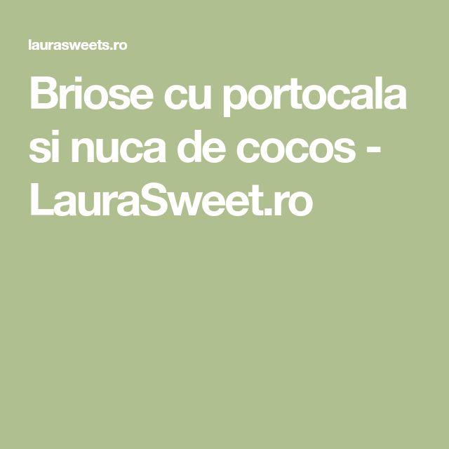 Briose cu portocala si nuca de cocos - LauraSweet.ro