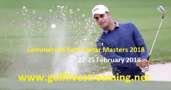 2018 Commercial Bank Qatar Masters Live Stream  Watch Commercial Bank Qatar Masters Golf Live On 22-25 February 2018    Event: European Tour – Commercial Bank Qatar Masters 2018  Date: February 22nd – February 25th, 2018  Location: Doha Golf Club in Doha, Qatar  Prize fund:    US$2.5 million