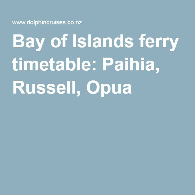 Bay of Islands ferry timetable: Paihia, Russell, Opua