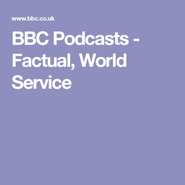 BBC Podcasts - Factual, World Service