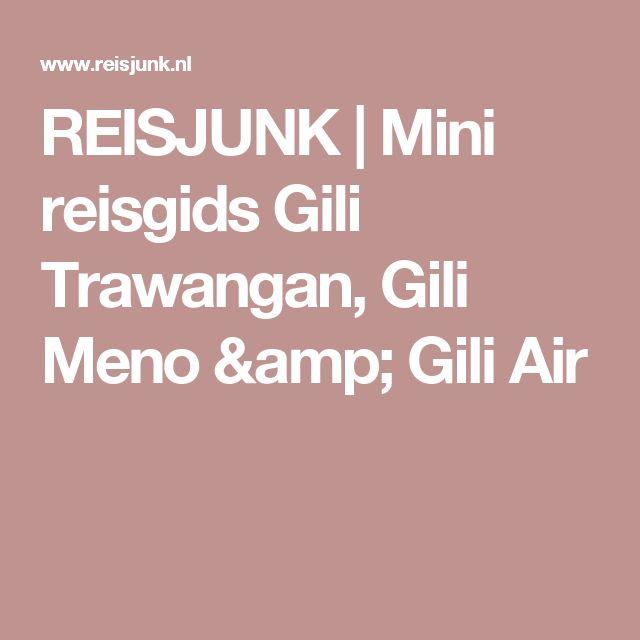 REISJUNK | Mini reisgids Gili Trawangan, Gili Meno & Gili Air