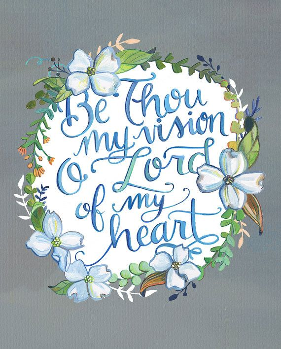Be Thou My Vision, Oh Lord of My Heart. This is a signed print of my original hand painted illustration. My works are professionally printed on high