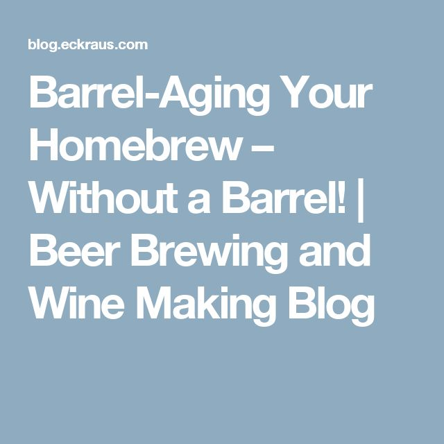 Barrel-Aging Your Homebrew – Without a Barrel! | Beer Brewing and Wine Making Blog