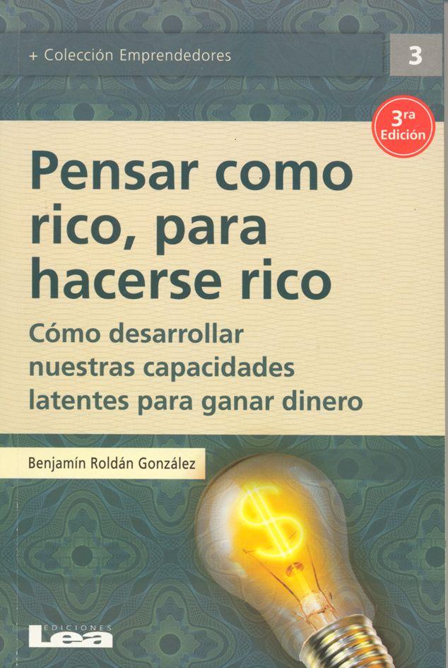 pensar como rico, para hacerse rico: como desarrollar nuestras ca pacidades latentes para ganar dinero-benjamin roldan gonzalez-9789876340014