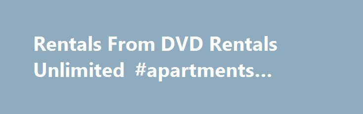 Rentals From DVD Rentals Unlimited #apartments #search http://rental.remmont.com/rentals-from-dvd-rentals-unlimited-apartments-search/  #dvd rentals # DVDs,Games-n-More You can rent, buy, preview and reserve your favorite DVD, Blu-ray and Game titles here online for pickup at one of the DVD Rentals Unlimited locations near you! Register Now To Reserve a Movie or Game Online Enjoy the Other Great Benefits of Being a DVD Rentals Unlimited Member. Click Here...