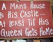 A Man's House Is His Castle til His Queen Gets Home Sign-queen sign, mans castle plaque, primitive country decor