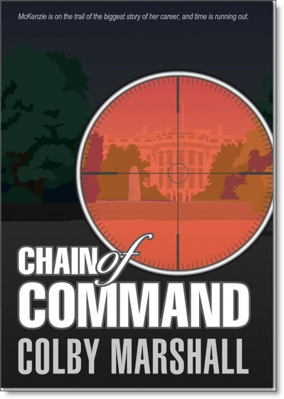 Chain of Command, Colby Marshall  The road to the Oval Office is paved in blood…The simultaneous assassinations of the President and Vice President catapults the Speaker of the House into the White House as the first female President of the United States. Evidence points to a former Navy SEAL as one of the assassins.