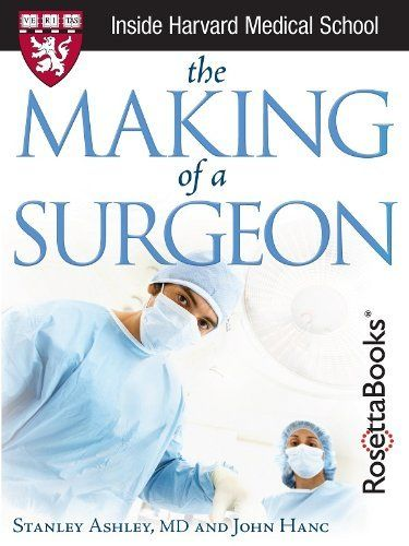 The Making of a Surgeon (Harvard Medical School Guides) by Stanley Ashley M.D.. $5.99