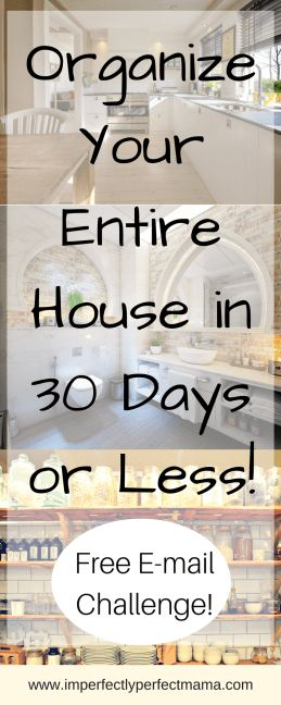 Organize your entire house in 30 days or less! Free E-mail Challenge