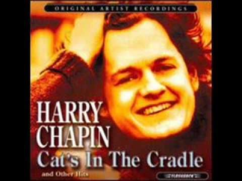 Cats In The Cradle-Harry Chapin (born 1942 died 1981 car accident due to a heart attack at the wheel)