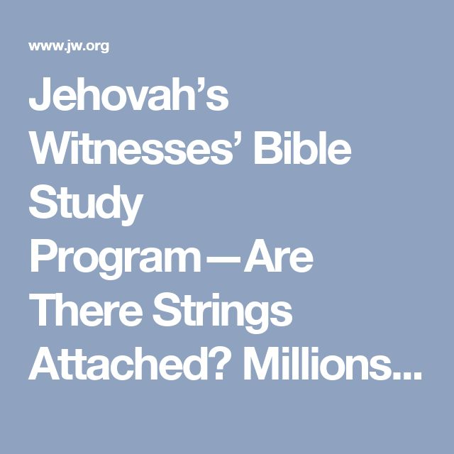 Jehovah's Witnesses' Bible Study Program—Are There Strings Attached? Millions of people worldwide receive free Bible studies in their own language. Do you have to become one of Jehovah's Witnesses if you accept a Bible study?