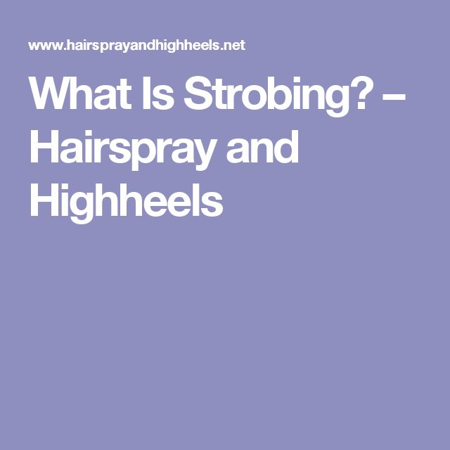What Is Strobing? – Hairspray and Highheels