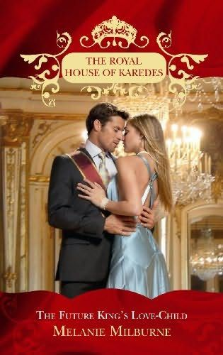 The Future King's Love-Child (2009)  (The sixth book in the Royal House of Karedes series)  A novel by Melanie Milburne