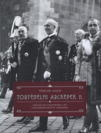 Történelmi arcképek II. : magyar politikusportrék a két világháború közötti időszakból | University Library Service