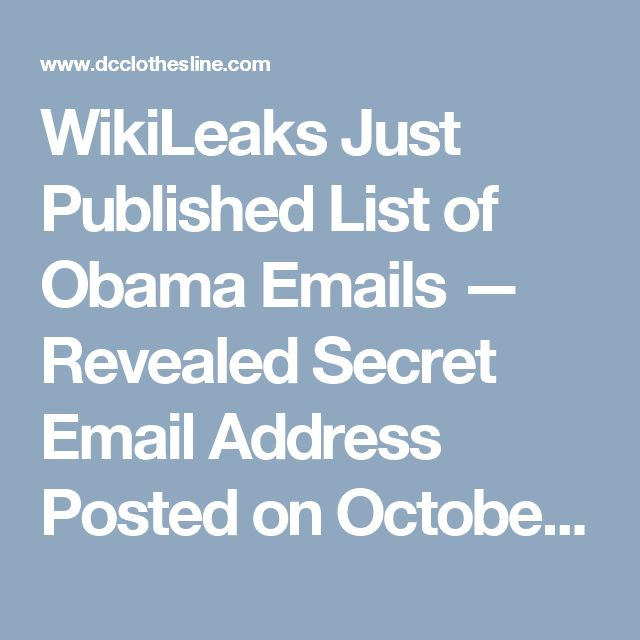 WikiLeaks Just Published List of Obama Emails — Revealed Secret Email Address Posted on October 21, 2016
