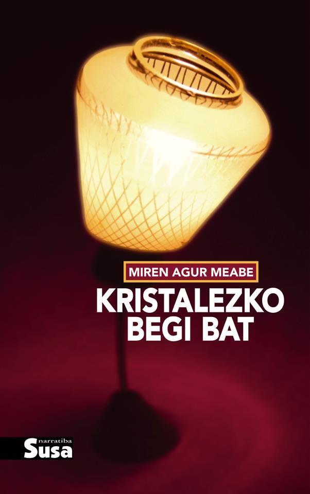Kristalezko begi bat / Miren Agur Meabe