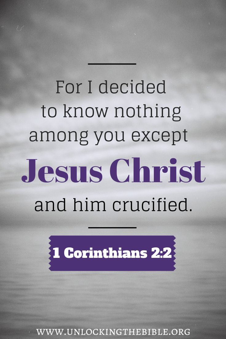 1 Corinthians 2:2 For I resolved to know nothing while I ...