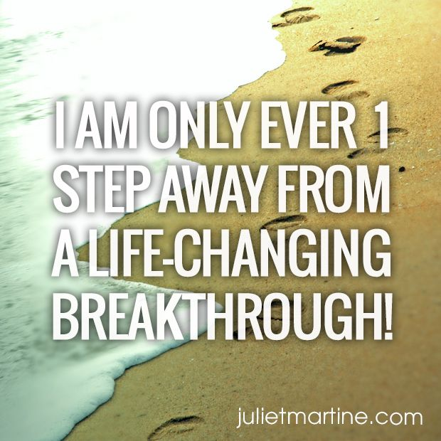 I am only ever 1 step away from a life-changing breakthrough! #ManifestationIntelligence