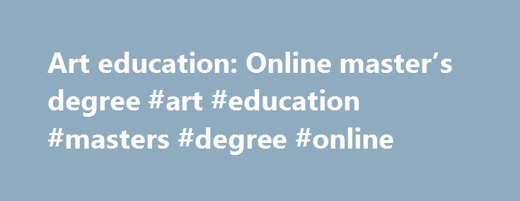 Art education: Online master's degree #art #education #masters #degree #online http://kentucky.remmont.com/art-education-online-masters-degree-art-education-masters-degree-online/  # Average salary increase 2 1 Bureau of Labor Statistics, U.S. Department of Labor, Occupational Outlook Handbook, 2016-17 Edition, High School Teachers 2 Percentage by which the average base salary of a full-time teacher in a U.S. public elementary or secondary school with a master's degree exceeds that of a…