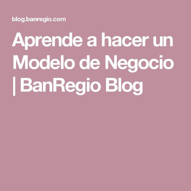 Aprende a hacer un Modelo de Negocio    BanRegio Blog