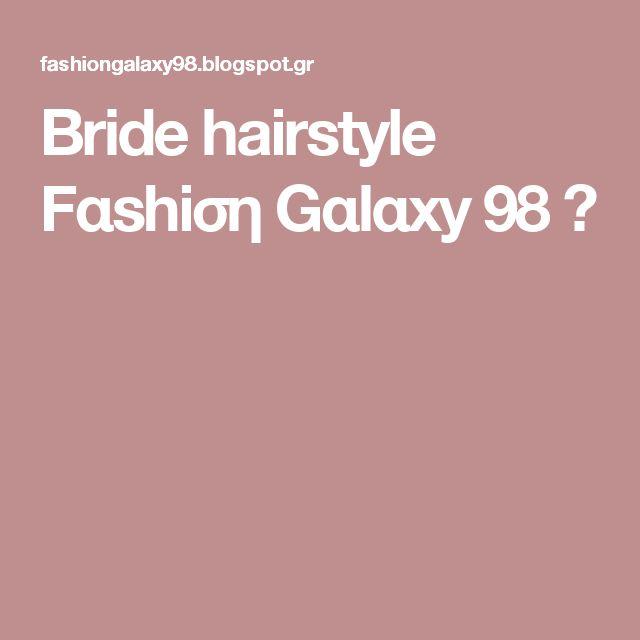Bride hairstyle Fαshiση Gαlαxy 98 ☯