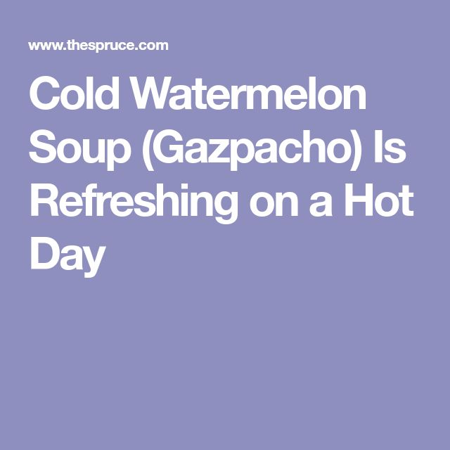 Cold Watermelon Soup (Gazpacho) Is Refreshing on a Hot Day