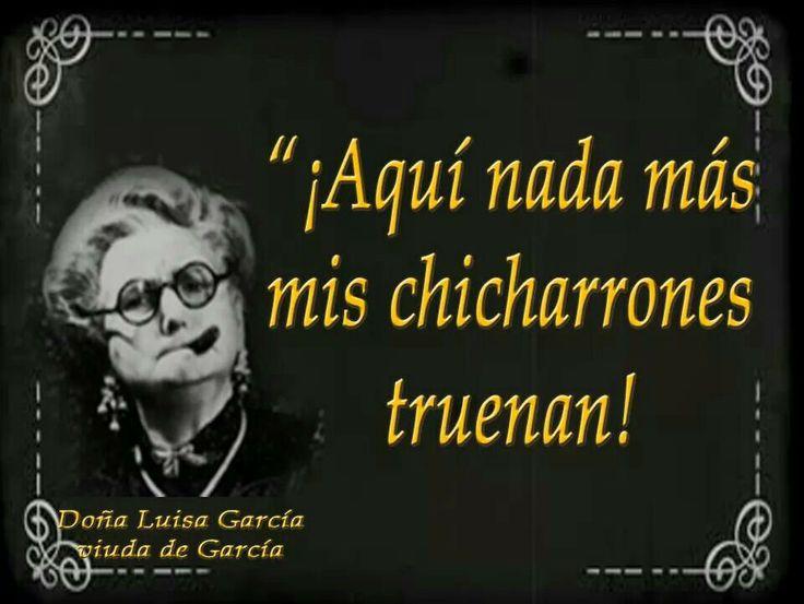 ¡¡¡¿Quedó claro?!!! ¡Aquí nomás mis chicharrones truenan! Sara García.