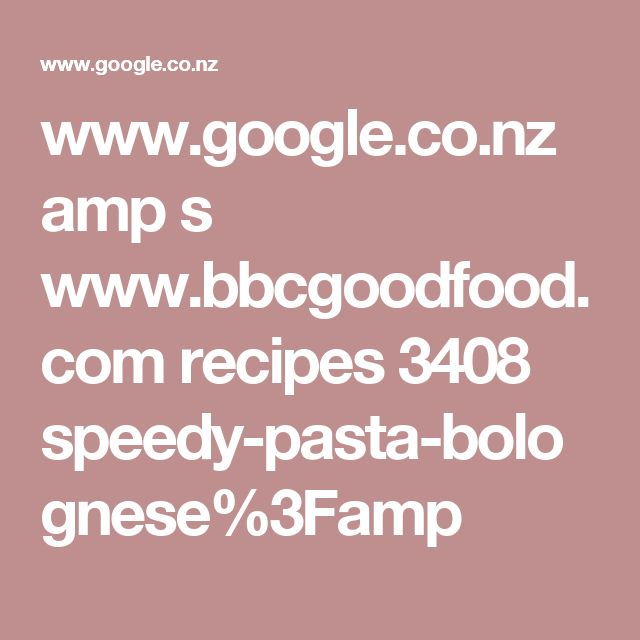 www.google.co.nz amp s www.bbcgoodfood.com recipes 3408 speedy-pasta-bolognese%3Famp