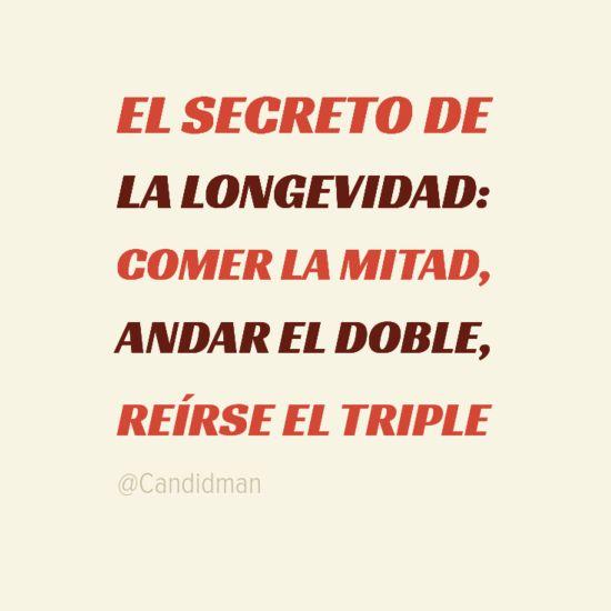 """""""El #Secreto de la #Longevidad: #Comer la mitad, #Andar el doble, #Reirse el triple"""". @candidman #Frases #Motivacionales"""