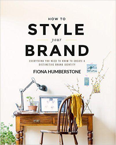 """[""""How to Style Your Brand"""" di Fiona Humberstone] 5 libri per lavorare meglio da cui trarre ispirazione e nuovi stimoli. Per un rientro al lavoro pieno di energia ed entusiasmo, come il primo giorno..."""