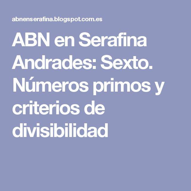 ABN en Serafina Andrades: Sexto. Números primos y criterios de divisibilidad