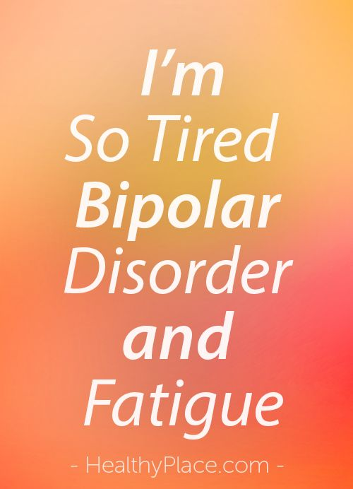 """""""People with bipolar disorder often experience fatigue. """""""