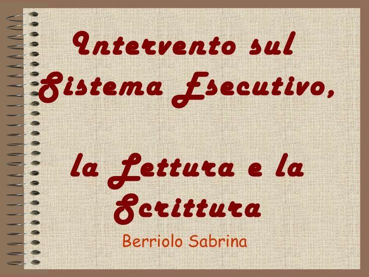 Intervento sul Sistema Esecutivo, la Lettura e la Scrittura Berriolo Sabrina