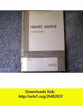 Night Dance. (9780822208198) Reynolds Price, Reynolds Price , ISBN-10: 0822208199  , ISBN-13: 978-0822208198 ,  , tutorials , pdf , ebook , torrent , downloads , rapidshare , filesonic , hotfile , megaupload , fileserve