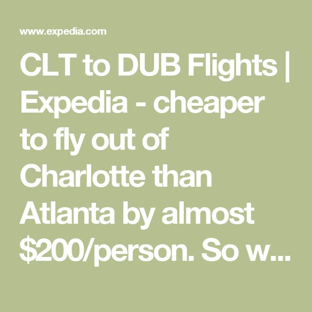 CLT to DUB Flights | Expedia - cheaper to fly out of Charlotte than Atlanta by almost $200/person. So we'll go spend the night with family in SC or NC and then head to Charlotte airport from there