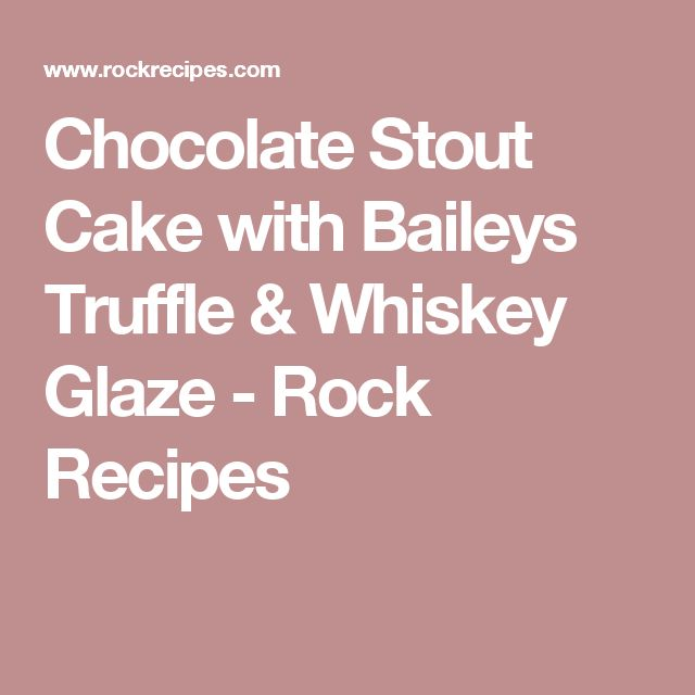 Chocolate Stout Cake with Baileys Truffle & Whiskey Glaze - Rock Recipes