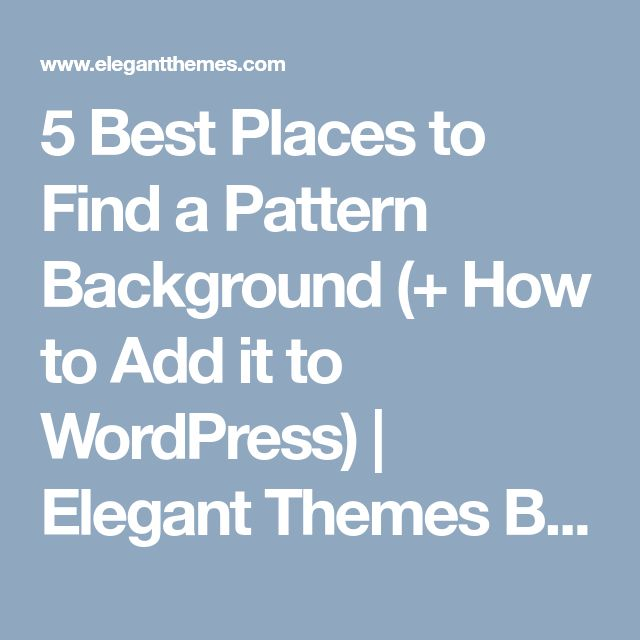 5 Best Places to Find a Pattern Background (+ How to Add it to WordPress) | Elegant Themes Blog