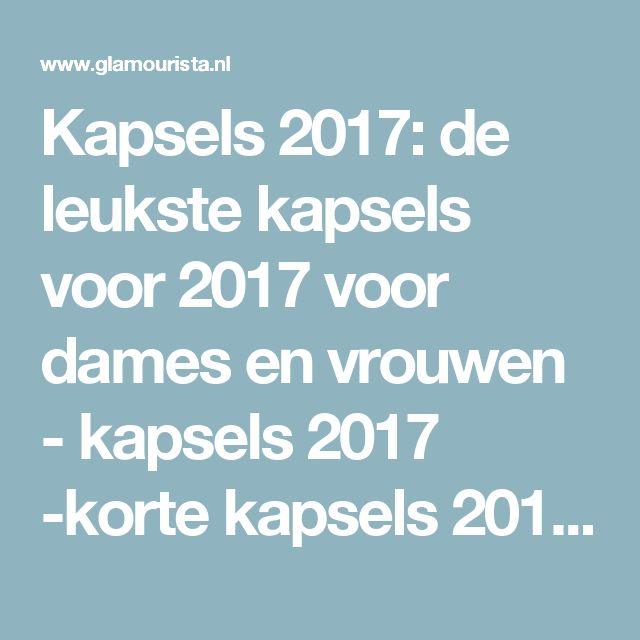 Kapsels 2017: de leukste kapsels voor 2017 voor dames en vrouwen - kapsels 2017 -korte kapsels 2017 - haarkleuren - kapsels voor dames - mannenkapsels - kinderkapsels - communiekapsels - bruidskapsels 2017