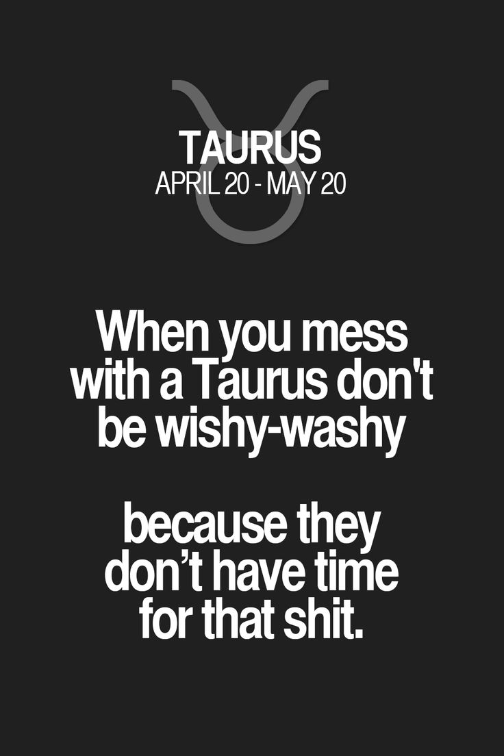 When you mess with a Taurus don't be wishy-washy because they don't have time for that shit. Taurus | Taurus Quotes | Taurus Horoscope | Taurus Zodiac Signs