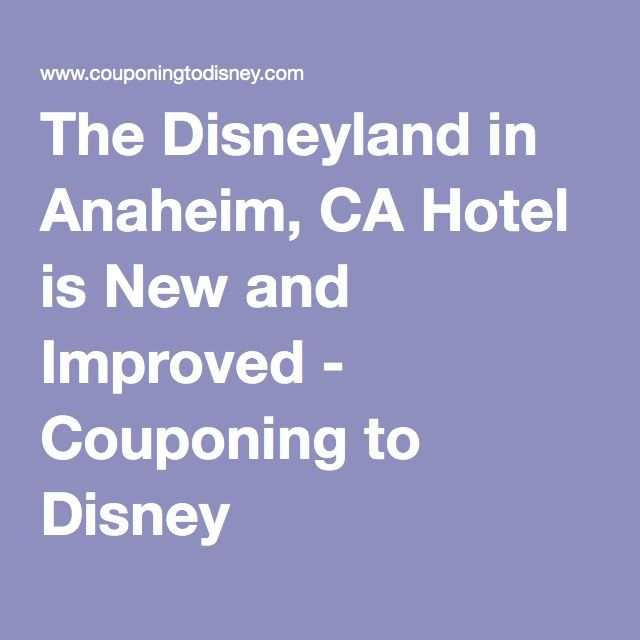 The Disneyland in Anaheim, CA Hotel is New and Improved - Couponing to Disney