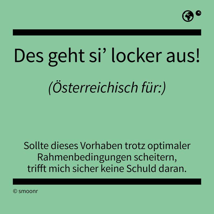 """""""Des geht si' locker aus!"""" - Österreichisch für: Sollte dieses Vorhaben trotz optimaler Rahmenbedingungen scheitern, tritt mich sicher keine Schuld daran."""