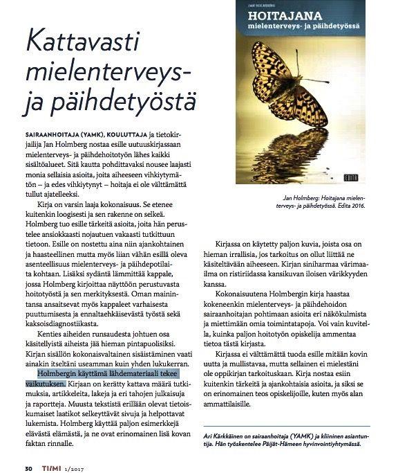 """""""Kirja on varsin laaja kokonaisuus. Se etenee kuitenkin loogisesti ja sen rakenne on selkeä. Holmberg tuo esille tärkeitä asioita, joita hän perustelee ansiokkaasti nojautuen vakaasti tutkittuun tietoon."""" Näin kirjoittaa Ari Kärkkäinen kirja-arviossaan Tiimi 1/2017 -lehdessä. https://www.editapublishing.fi/oppimateriaalit/tuote/hoitajana-mielenterveys-ja-paihdetyossa #kirja #oppikirja #tietokirja #arvio #arvostelu #mielipide #hoitotyö #päihde #mielenterveys #edita #Tiimilehti #Aklinikka"""