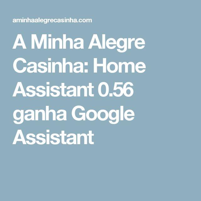 A Minha Alegre Casinha: Home Assistant 0.56 ganha Google Assistant
