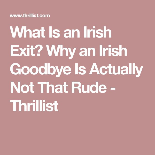 What Is an Irish Exit? Why an Irish Goodbye Is Actually Not That Rude - Thrillist