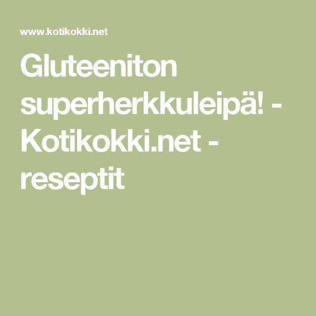Gluteeniton superherkkuleipä! - Kotikokki.net - reseptit